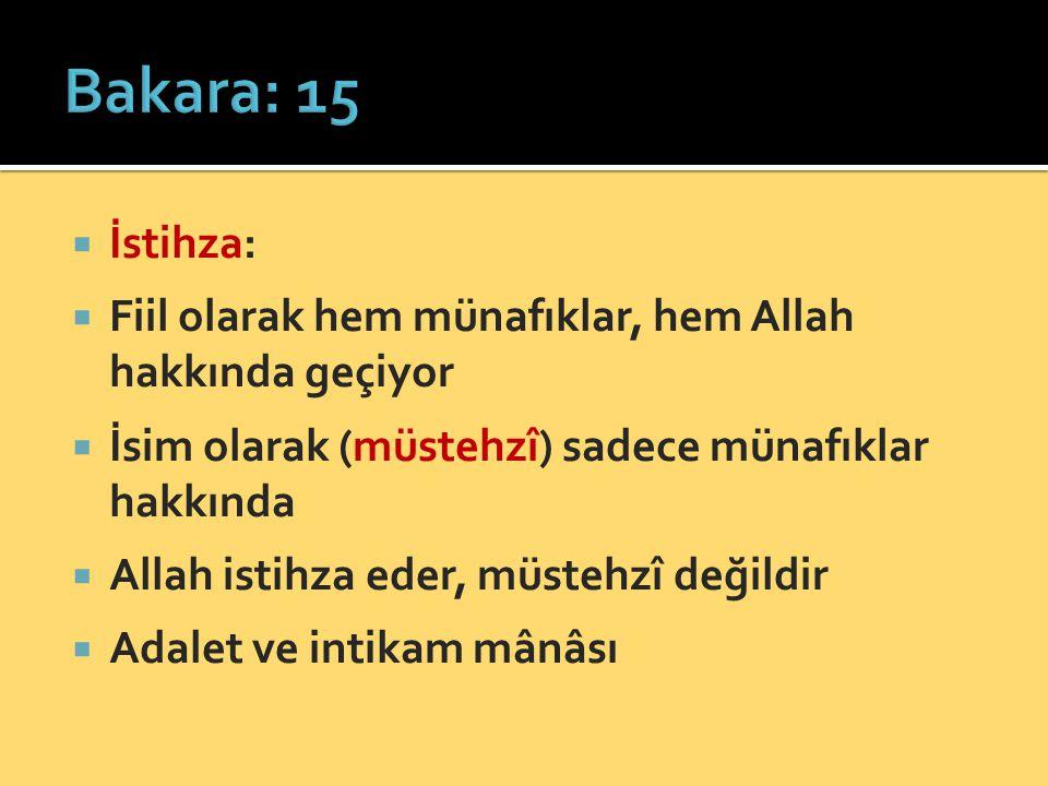 Bakara: 15 İstihza: Fiil olarak hem münafıklar, hem Allah hakkında geçiyor. İsim olarak (müstehzî) sadece münafıklar hakkında.