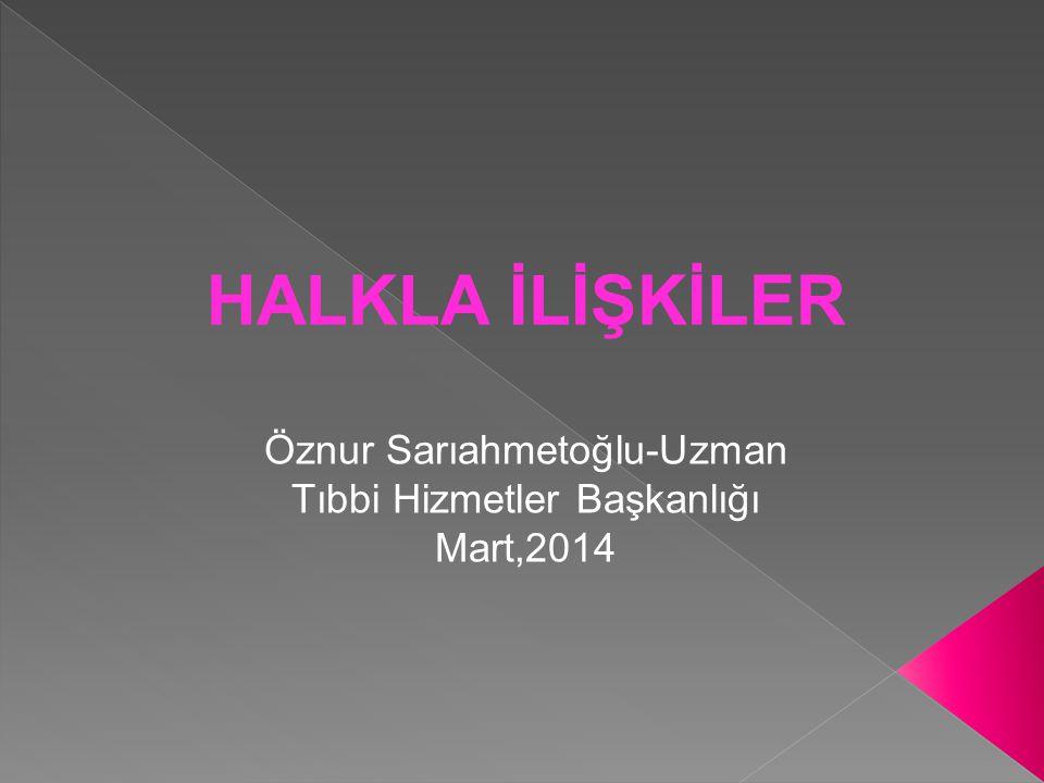 HALKLA İLİŞKİLER Öznur Sarıahmetoğlu-Uzman Tıbbi Hizmetler Başkanlığı