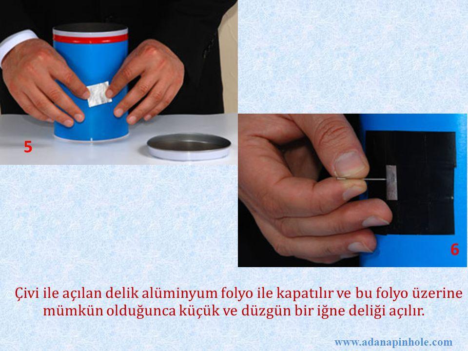 5 6. Çivi ile açılan delik alüminyum folyo ile kapatılır ve bu folyo üzerine mümkün olduğunca küçük ve düzgün bir iğne deliği açılır.