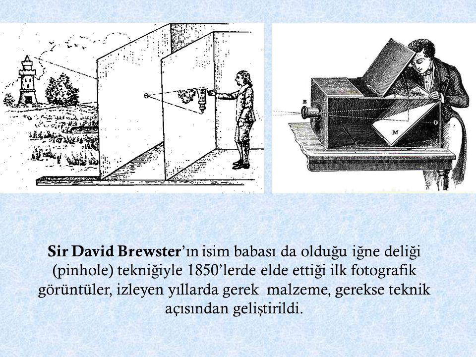 Sir David Brewster'ın isim babası da olduğu iğne deliği (pinhole) tekniğiyle 1850'lerde elde ettiği ilk fotografik görüntüler, izleyen yıllarda gerek malzeme, gerekse teknik açısından geliştirildi.