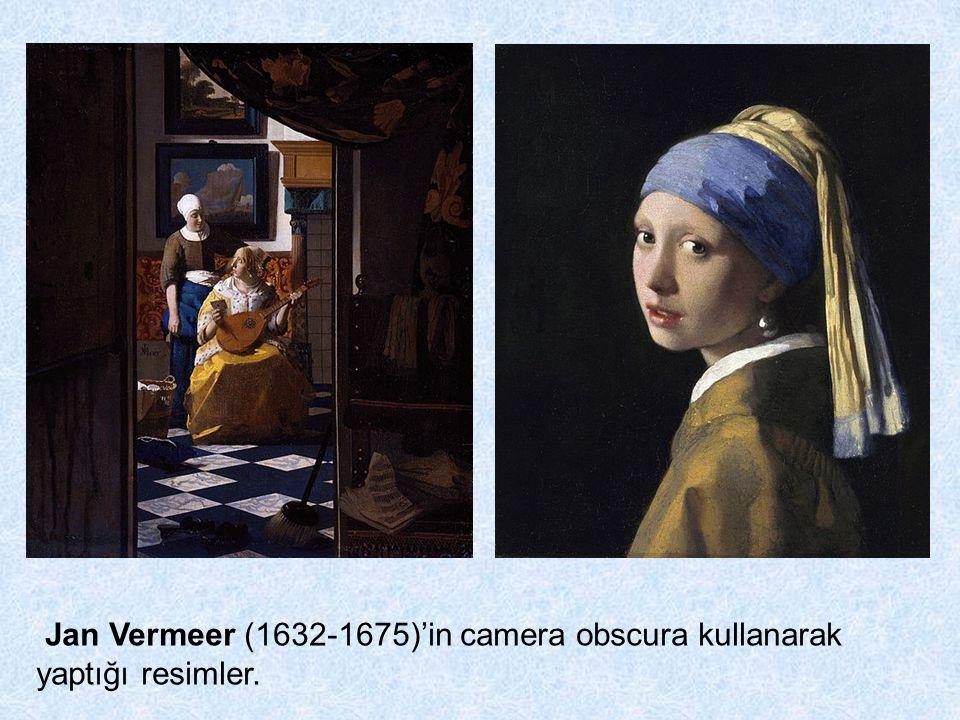 Jan Vermeer (1632-1675)'in camera obscura kullanarak yaptığı resimler.