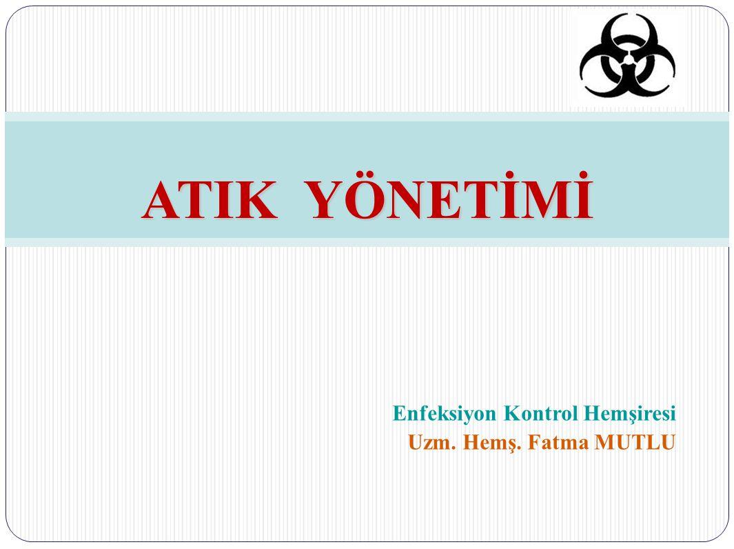 Enfeksiyon Kontrol Hemşiresi Uzm. Hemş. Fatma MUTLU