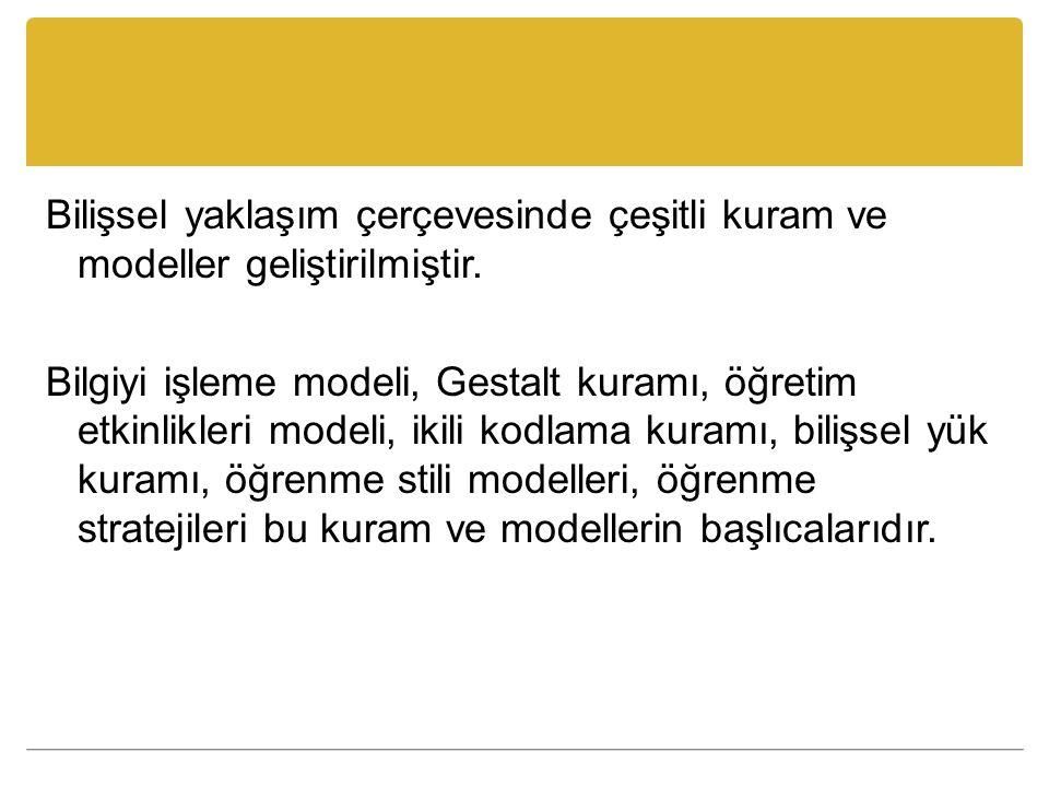 Bilişsel yaklaşım çerçevesinde çeşitli kuram ve modeller geliştirilmiştir.