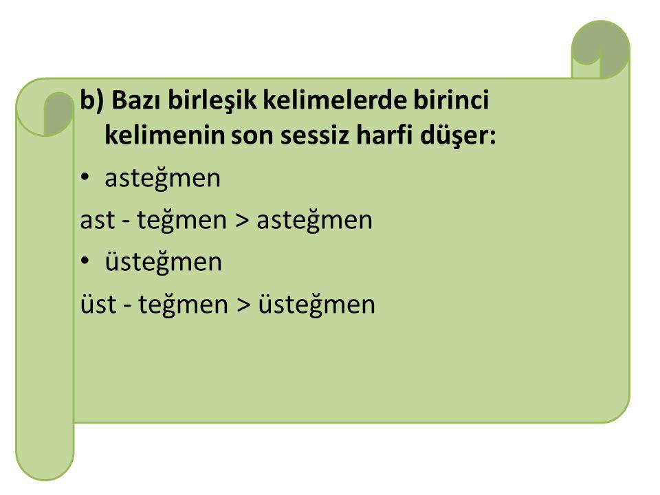 b) Bazı birleşik kelimelerde birinci kelimenin son sessiz harfi düşer: