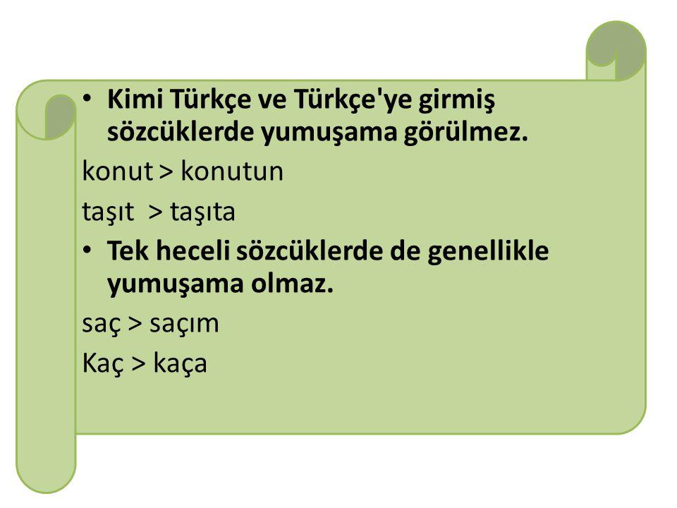 Kimi Türkçe ve Türkçe ye girmiş sözcüklerde yumuşama görülmez.