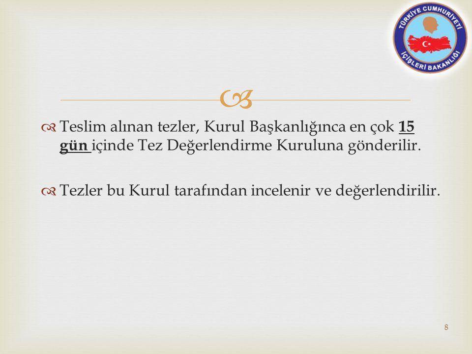 Teslim alınan tezler, Kurul Başkanlığınca en çok 15 gün içinde Tez Değerlendirme Kuruluna gönderilir.
