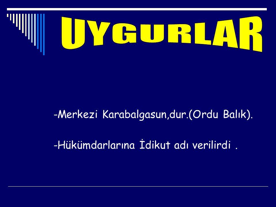 UYGURLAR -Merkezi Karabalgasun,dur.(Ordu Balık).