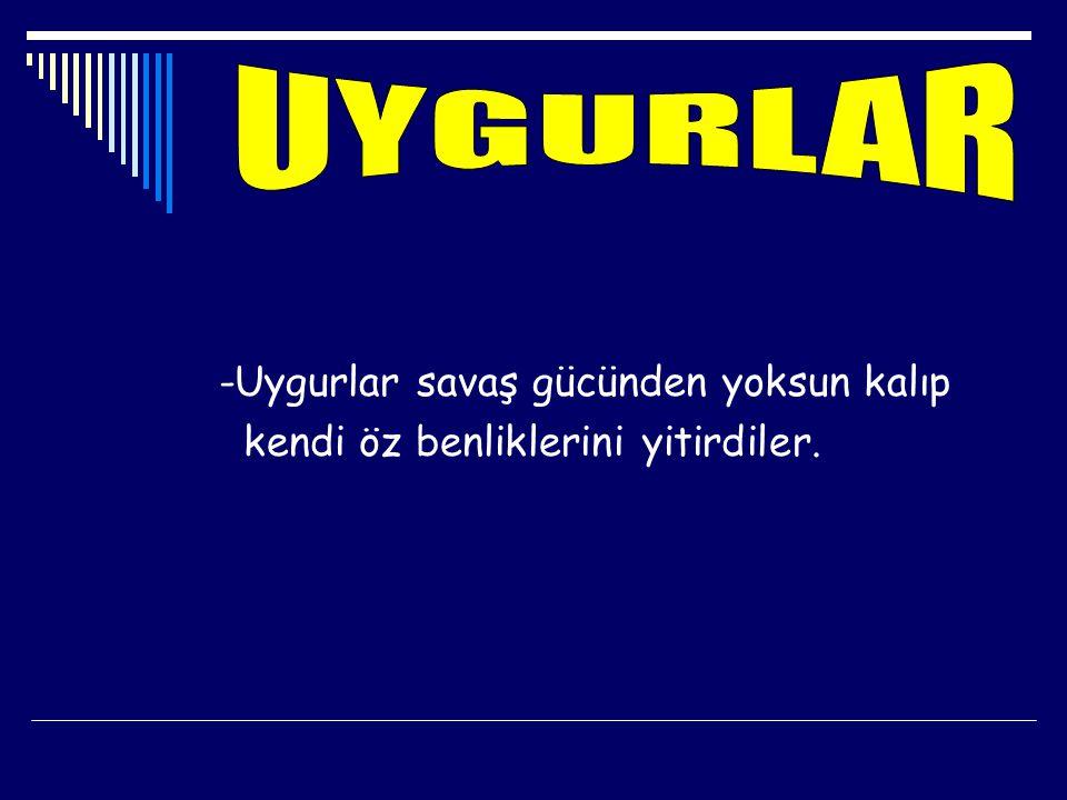 UYGURLAR -Uygurlar savaş gücünden yoksun kalıp