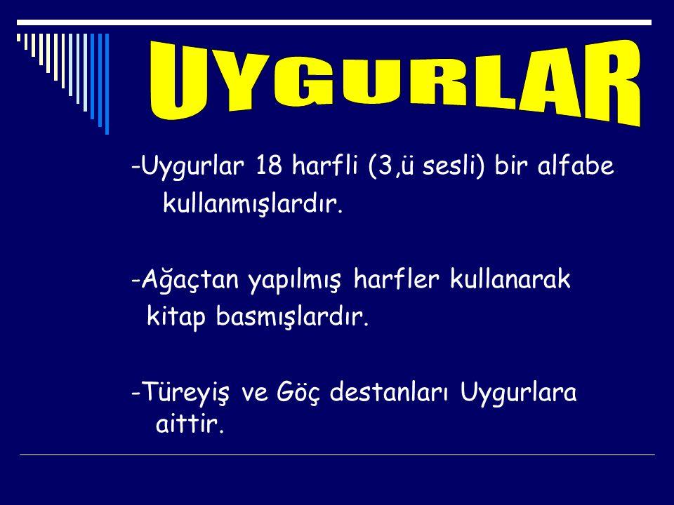 UYGURLAR -Uygurlar 18 harfli (3,ü sesli) bir alfabe kullanmışlardır.
