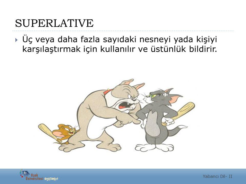 SUPERLATIVE Üç veya daha fazla sayıdaki nesneyi yada kişiyi karşılaştırmak için kullanılır ve üstünlük bildirir.