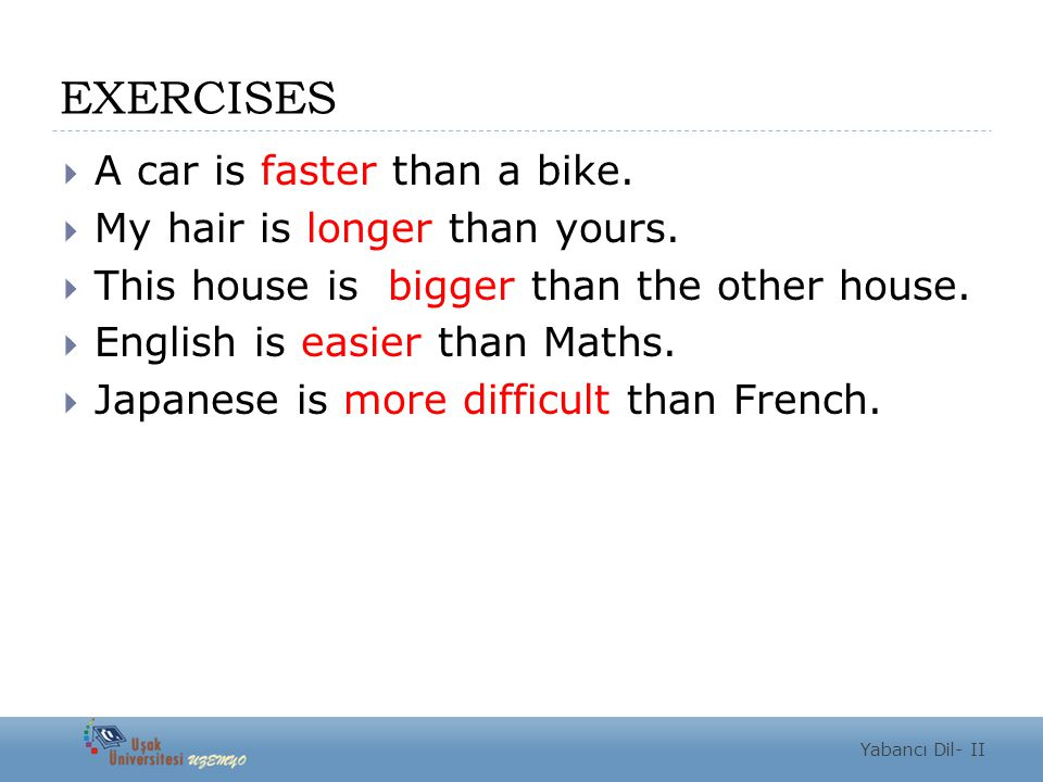 EXERCISES A car is faster than a bike. My hair is longer than yours.