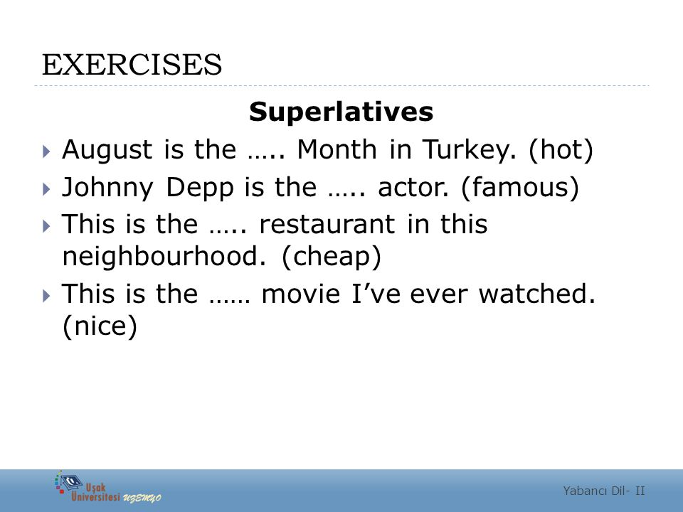 EXERCISES Superlatives August is the ….. Month in Turkey. (hot)