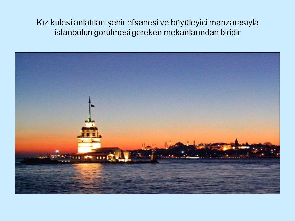 Kız kulesi anlatılan şehir efsanesi ve büyüleyici manzarasıyla istanbulun görülmesi gereken mekanlarından biridir