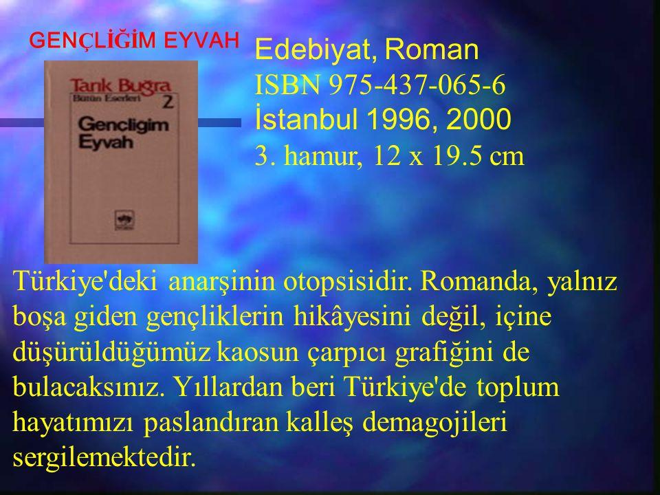Edebiyat, Roman ISBN 975-437-065-6 İstanbul 1996, 2000