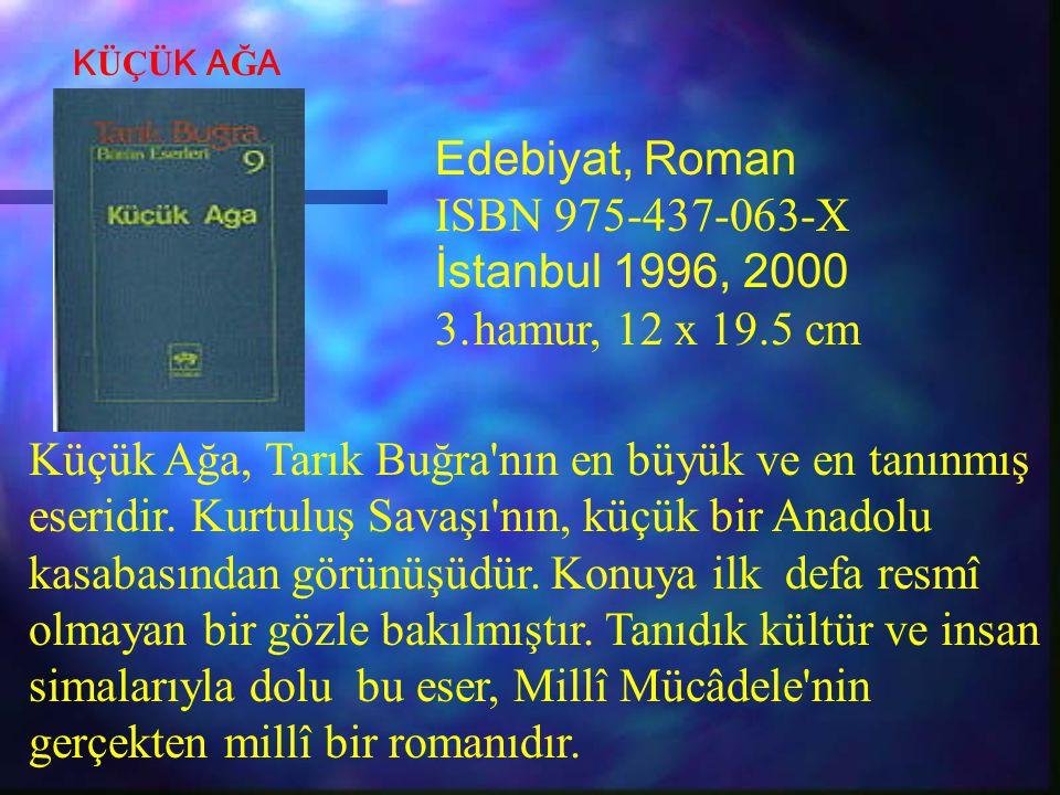 Edebiyat, Roman ISBN 975-437-063-X İstanbul 1996, 2000