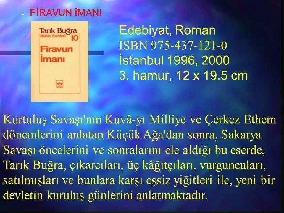 Edebiyat, Roman ISBN 975-437-121-0 İstanbul 1996, 2000