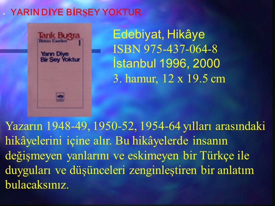 Edebiyat, Hikâye ISBN 975-437-064-8 İstanbul 1996, 2000