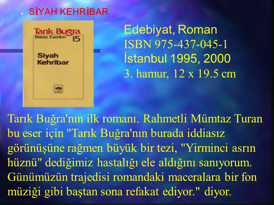 Edebiyat, Roman ISBN 975-437-045-1 İstanbul 1995, 2000