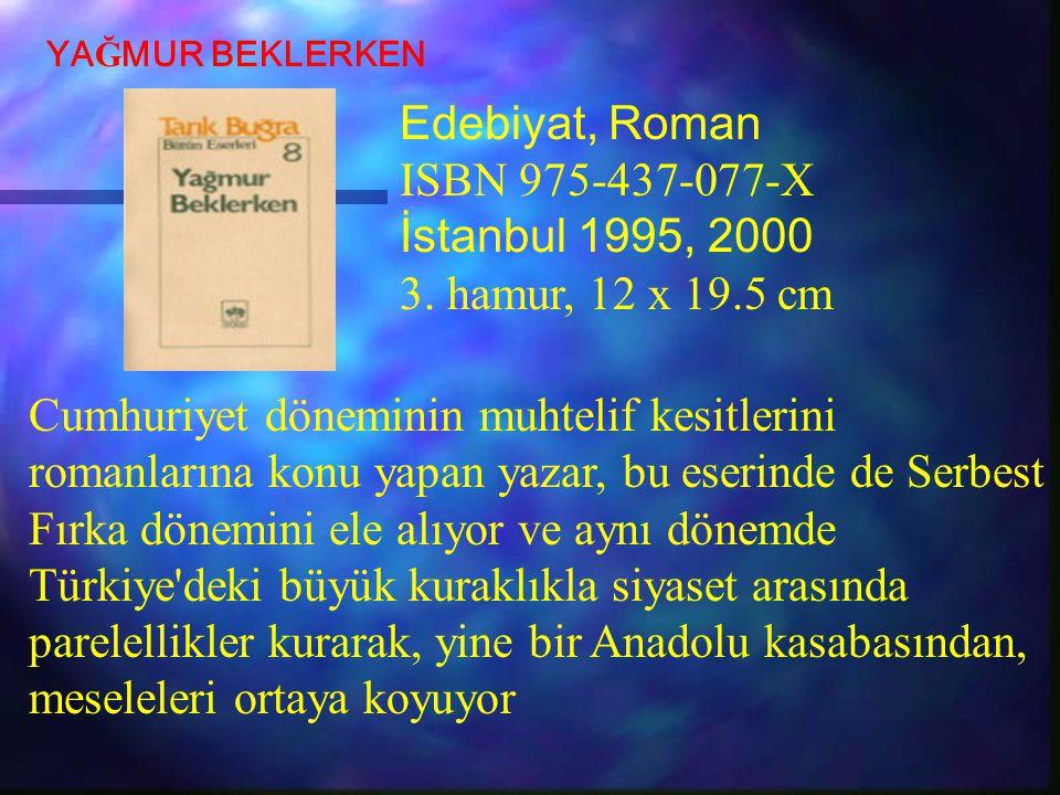 Edebiyat, Roman ISBN 975-437-077-X İstanbul 1995, 2000