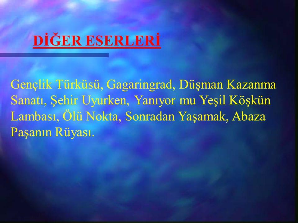 DİĞER ESERLERİ Gençlik Türküsü, Gagaringrad, Düşman Kazanma
