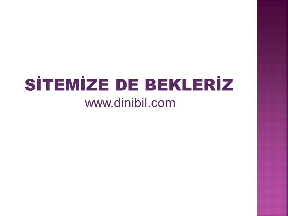 SİTEMİZE DE BEKLERİZ www.dinibil.com