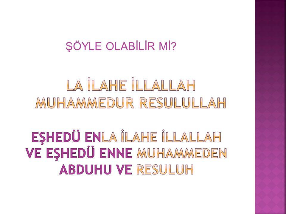 Eşhedü enla İlahe İllallah ve eşhedü enne muhammeden abduhu ve resuluh