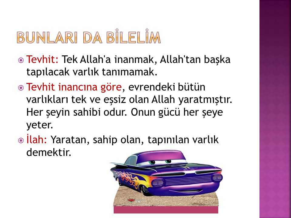 BUNLARI DA BİLELİM Tevhit: Tek Allah a inanmak, Allah tan başka tapılacak varlık tanımamak.