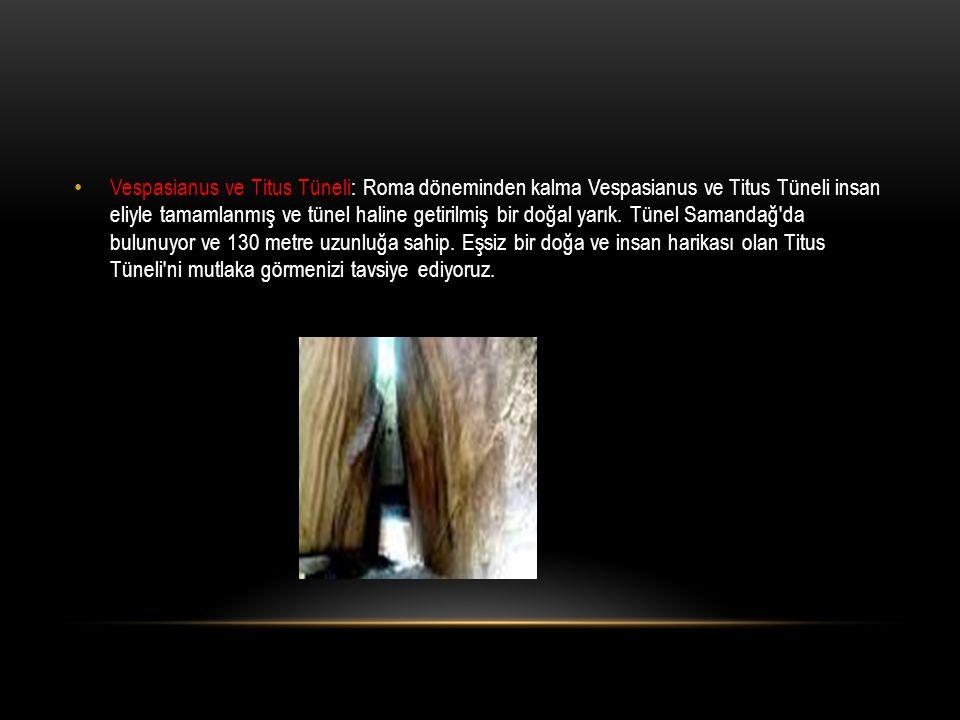 Vespasianus ve Titus Tüneli: Roma döneminden kalma Vespasianus ve Titus Tüneli insan eliyle tamamlanmış ve tünel haline getirilmiş bir doğal yarık.