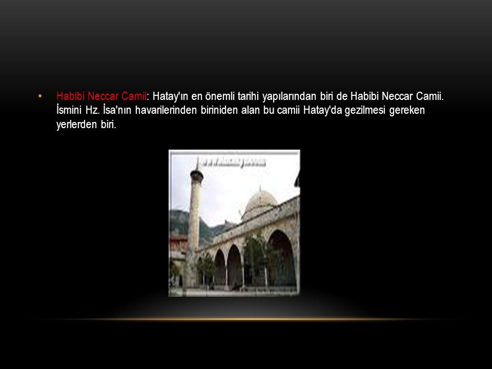 Habibi Neccar Camii: Hatay ın en önemli tarihi yapılarından biri de Habibi Neccar Camii.