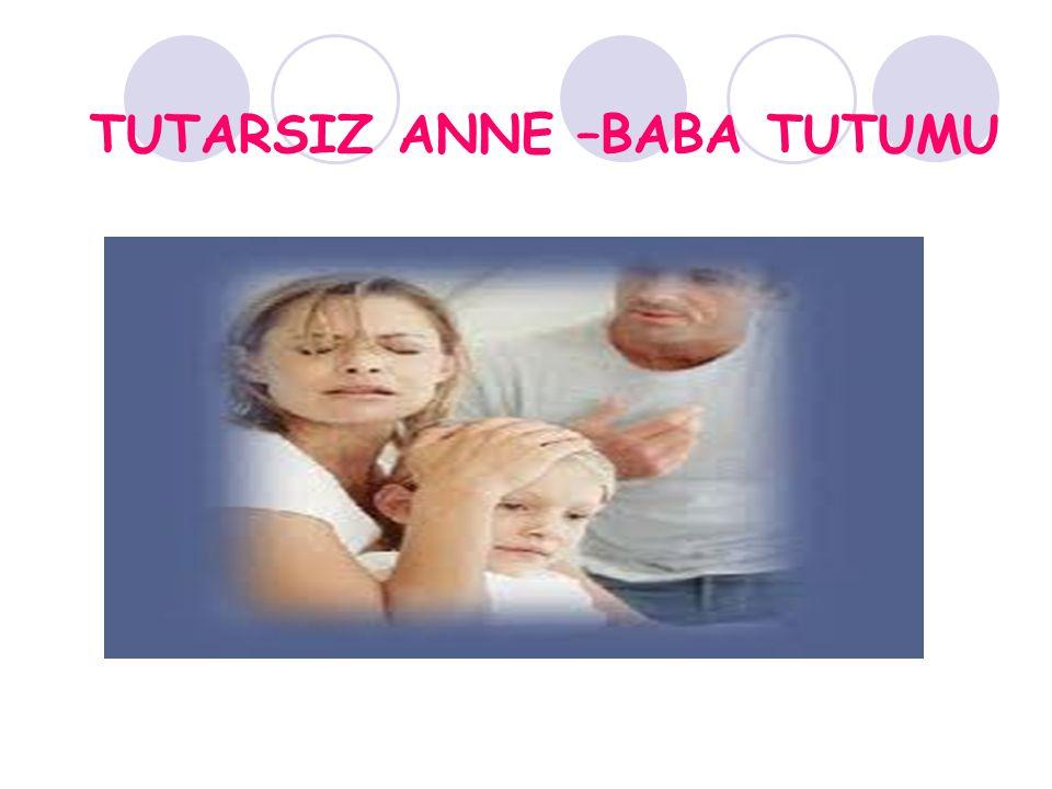 TUTARSIZ ANNE –BABA TUTUMU