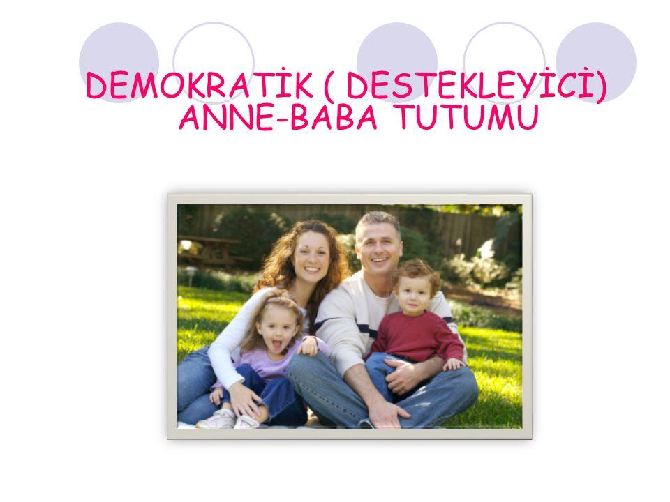 DEMOKRATİK ( DESTEKLEYİCİ) ANNE-BABA TUTUMU