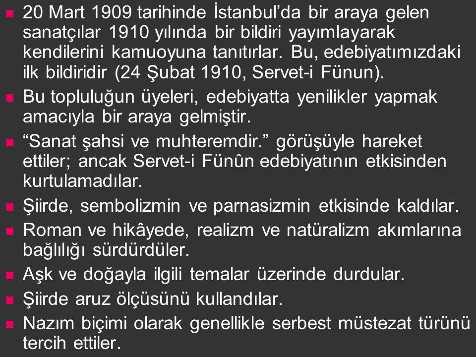20 Mart 1909 tarihinde İstanbul'da bir araya gelen sanatçılar 1910 yılında bir bildiri yayımlayarak kendilerini kamuoyuna tanıtırlar. Bu, edebiyatımızdaki ilk bildiridir (24 Şubat 1910, Servet-i Fünun).