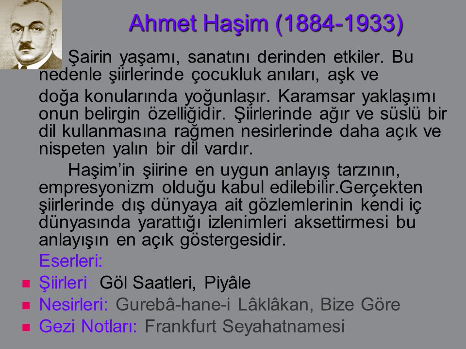 Ahmet Haşim (1884-1933) Şairin yaşamı, sanatını derinden etkiler. Bu nedenle şiirlerinde çocukluk anıları, aşk ve.
