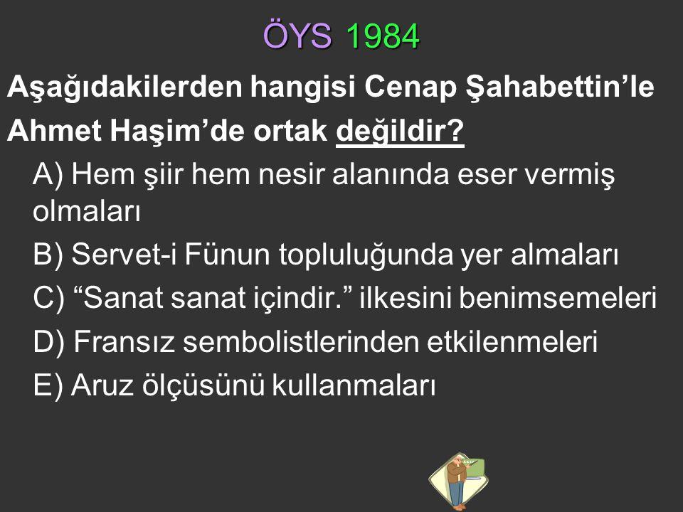 ÖYS 1984 Aşağıdakilerden hangisi Cenap Şahabettin'le