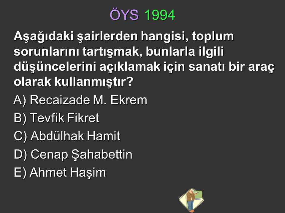 ÖYS 1994 A) Recaizade M. Ekrem B) Tevfik Fikret C) Abdülhak Hamit