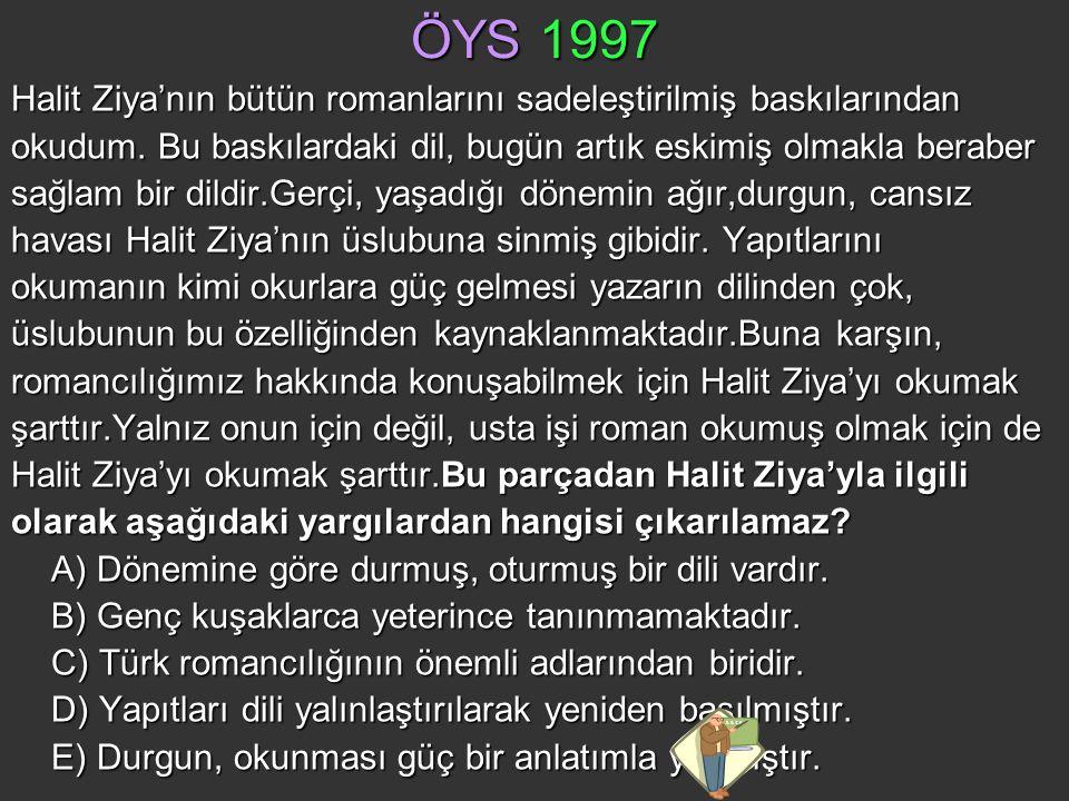 ÖYS 1997 Halit Ziya'nın bütün romanlarını sadeleştirilmiş baskılarından. okudum. Bu baskılardaki dil, bugün artık eskimiş olmakla beraber.