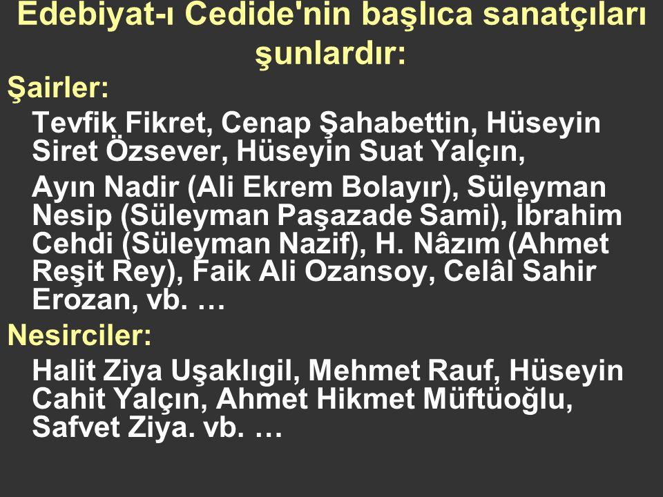 Edebiyat-ı Cedide nin başlıca sanatçıları şunlardır: