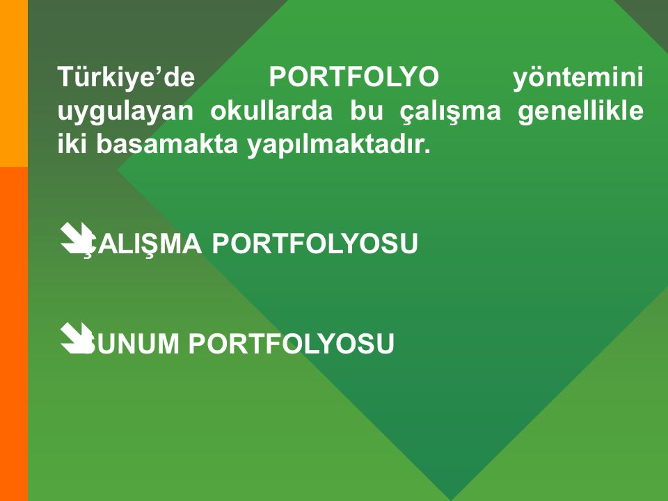 Türkiye'de PORTFOLYO yöntemini uygulayan okullarda bu çalışma genellikle iki basamakta yapılmaktadır.