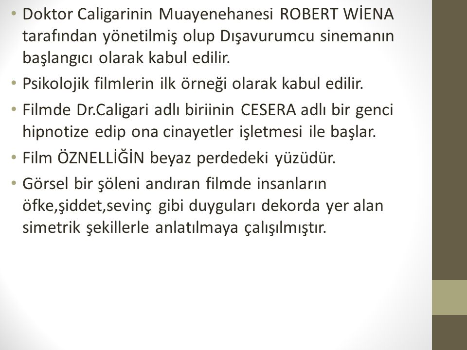 Doktor Caligarinin Muayenehanesi ROBERT WİENA tarafından yönetilmiş olup Dışavurumcu sinemanın başlangıcı olarak kabul edilir.
