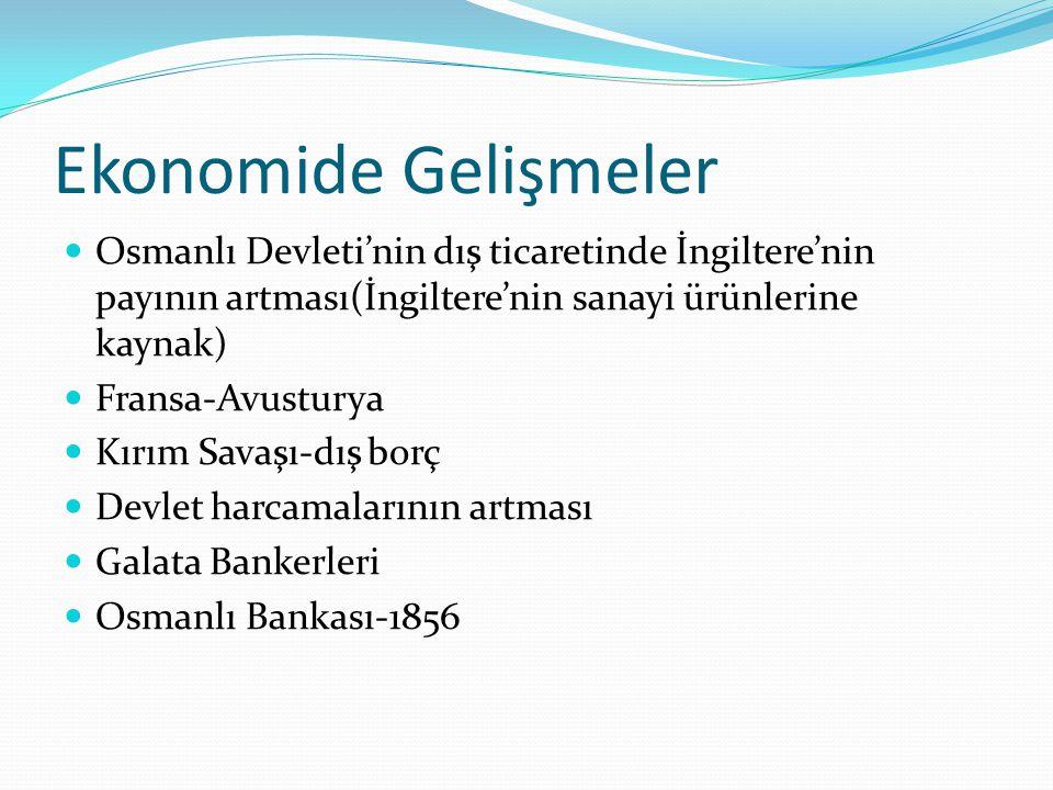 Ekonomide Gelişmeler Osmanlı Devleti'nin dış ticaretinde İngiltere'nin payının artması(İngiltere'nin sanayi ürünlerine kaynak)