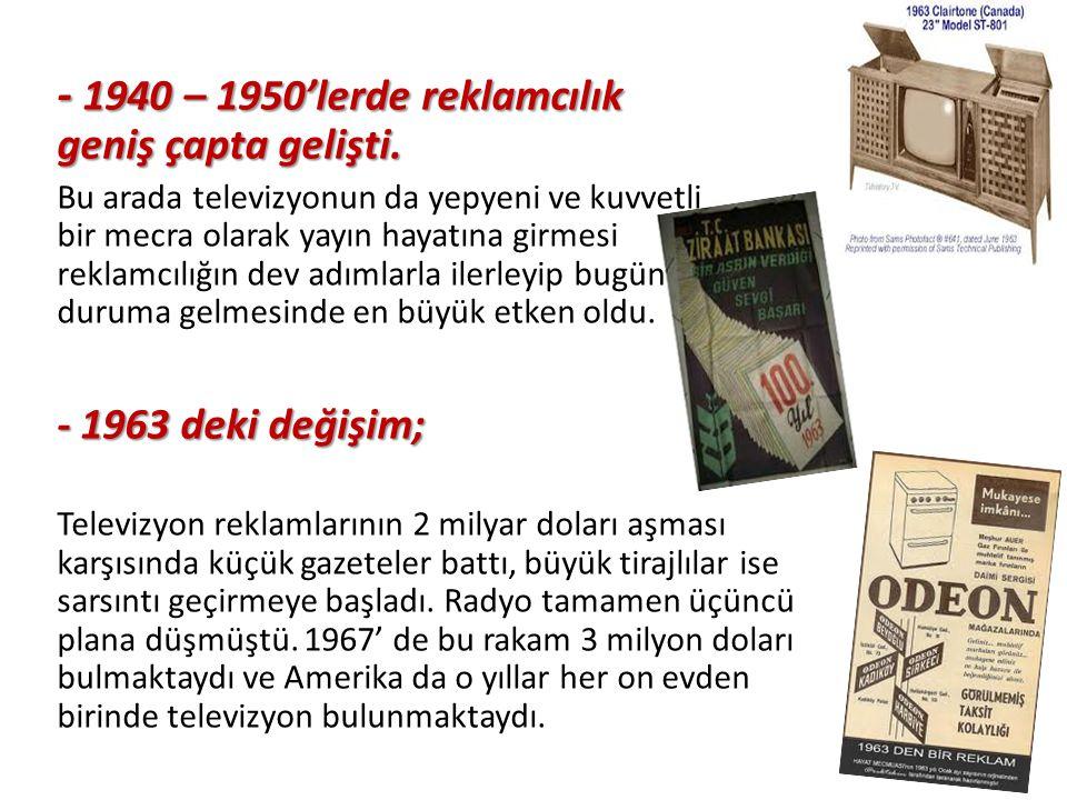 - 1940 – 1950'lerde reklamcılık geniş çapta gelişti.