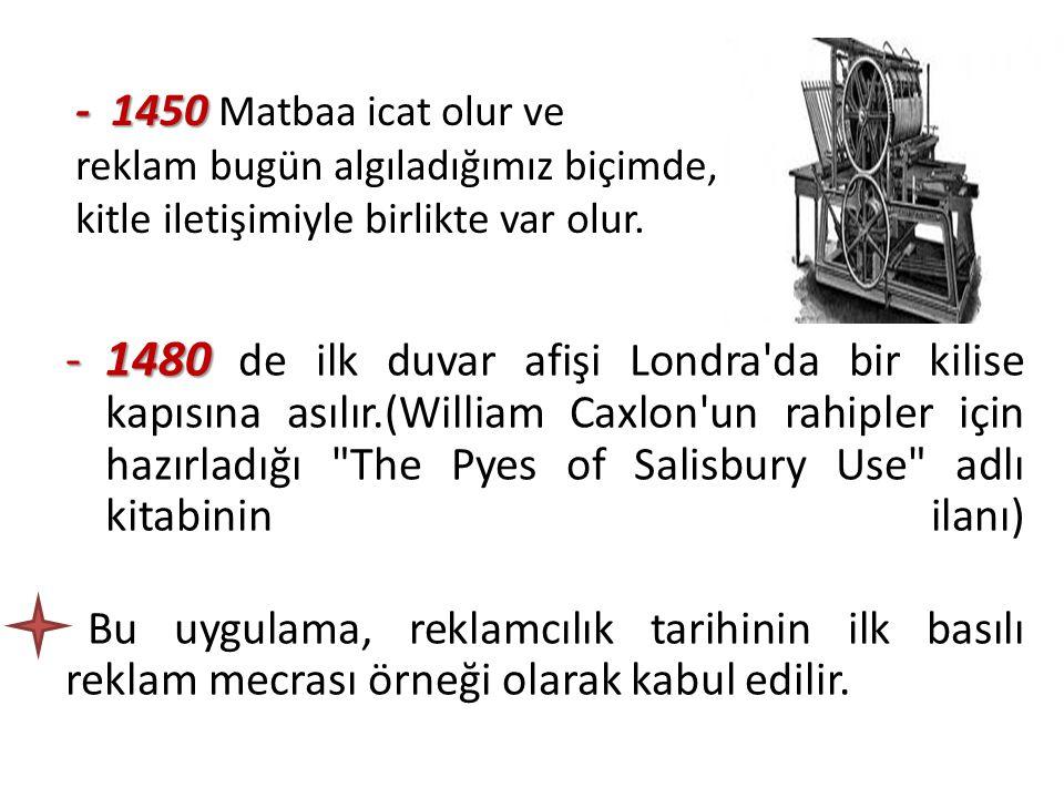 - 1450 Matbaa icat olur ve reklam bugün algıladığımız biçimde, kitle iletişimiyle birlikte var olur.