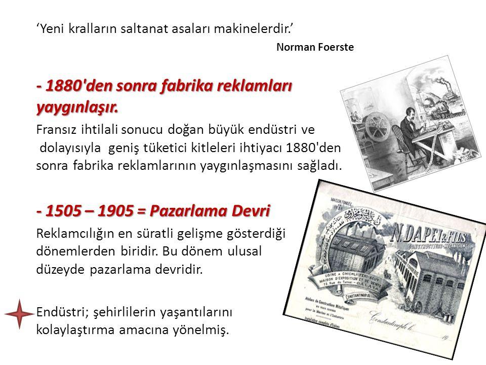 - 1880 den sonra fabrika reklamları yaygınlaşır.