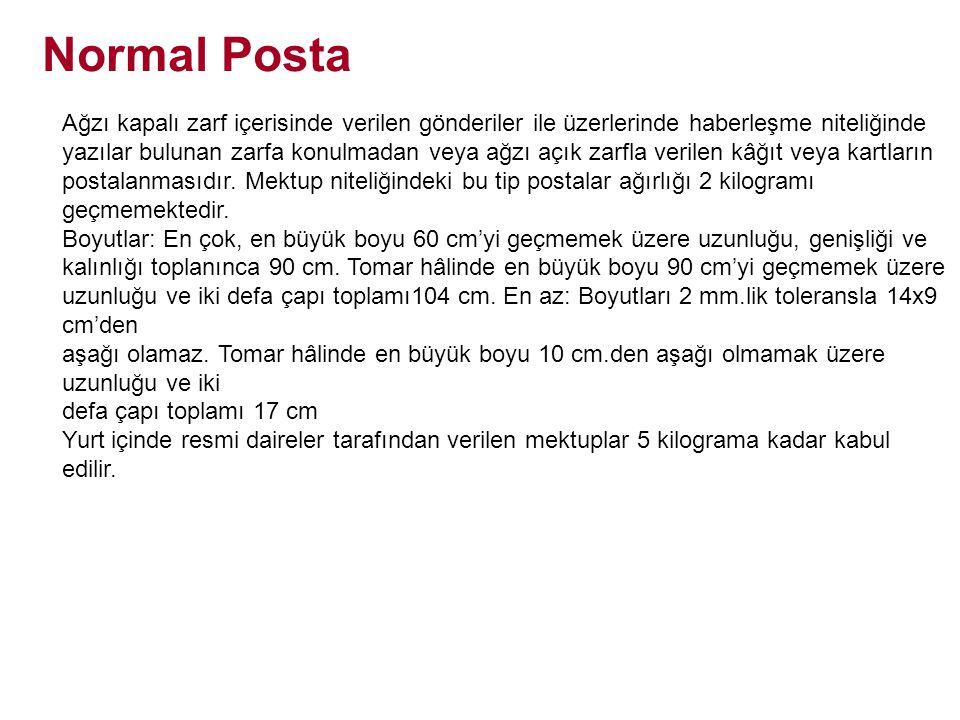 Normal Posta Ağzı kapalı zarf içerisinde verilen gönderiler ile üzerlerinde haberleşme niteliğinde.