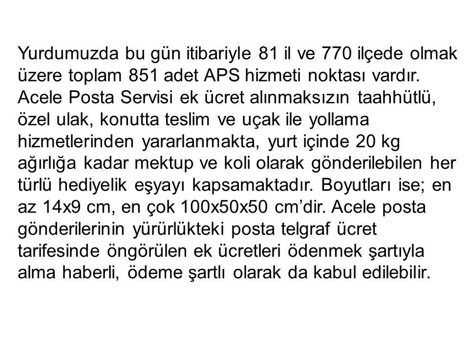 Yurdumuzda bu gün itibariyle 81 il ve 770 ilçede olmak üzere toplam 851 adet APS hizmeti noktası vardır.