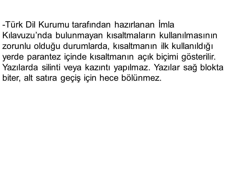 -Türk Dil Kurumu tarafından hazırlanan İmla Kılavuzu'nda bulunmayan kısaltmaların kullanılmasının zorunlu olduğu durumlarda, kısaltmanın ilk kullanıldığı yerde parantez içinde kısaltmanın açık biçimi gösterilir.