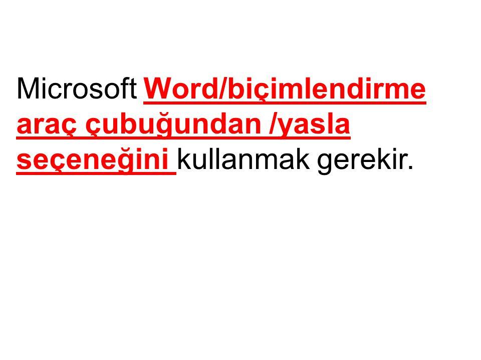 Microsoft Word/biçimlendirme araç çubuğundan /yasla seçeneğini kullanmak gerekir.
