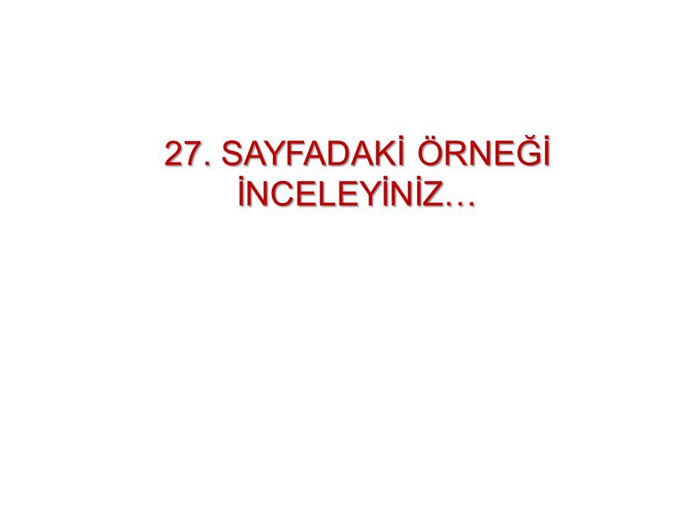 27. SAYFADAKİ ÖRNEĞİ İNCELEYİNİZ…
