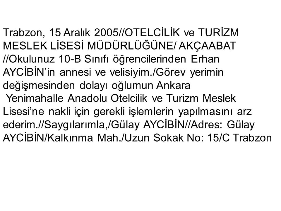 Trabzon, 15 Aralık 2005//OTELCİLİK ve TURİZM MESLEK LİSESİ MÜDÜRLÜĞÜNE/ AKÇAABAT //Okulunuz 10-B Sınıfı öğrencilerinden Erhan