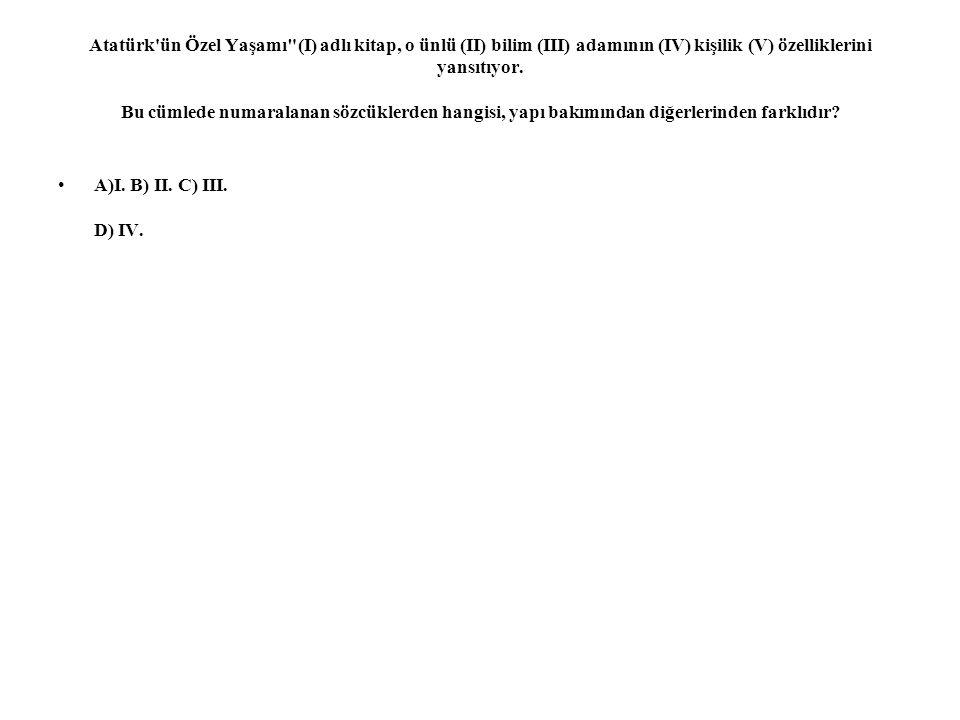Atatürk ün Özel Yaşamı (I) adlı kitap, o ünlü (II) bilim (III) adamının (IV) kişilik (V) özelliklerini yansıtıyor. Bu cümlede numaralanan sözcüklerden hangisi, yapı bakımından diğerlerinden farklıdır